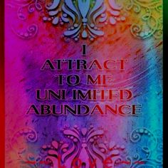 I attract unlimited abundance through my spirit and life here on earth, am a strong magnet to other positive spirits, and send a ripple of love and healing energy out into the world where it is needed most. So it is, now.