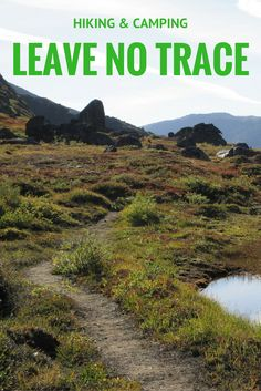 As travelers, we need to ensure we aren't impacting the places we visit in a negative way. Here's a few tips to help you leave nothing but footprints when hiking and camping.