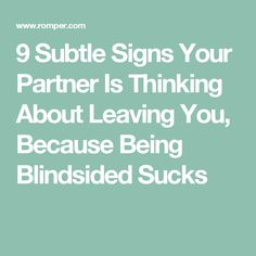 9 Subtle Signs Your Partner Is Thinking About Leaving You, Because Being Blindsided Sucks