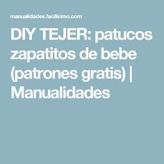 DIY TEJER: patucos zapatitos de bebe (patrones gratis) | Manualidades