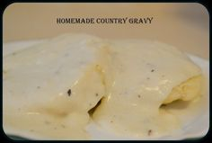 "So I made homemade country gravy last night with no mix or powder or even sausage drippings. Since we have changed to turkey suasage or our ""home grown"" pork my sausage has little to no fat in it so there is nothing left in the pan with which to make"
