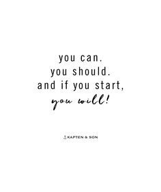 you can. you should. and if you start, you will! | kapten-son.com