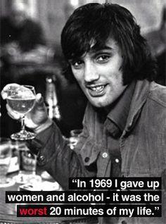 """George Best; """" Em 1969 eu dei uma parada com mulheres e bebidas -- foram os piores 20 minutos da minha vida !!!..."""""""