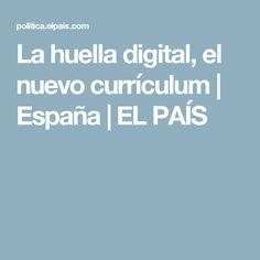 La huella digital, el nuevo currículum   España   EL PAÍS
