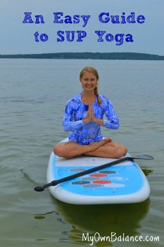 An easy guide to sup yoga - yoga workout on your paddleboard! So fun and an amazing ab workout. | fitness | abs | yoga |