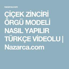 ÇİÇEK ZİNCİRİ ÖRGÜ MODELİ NASIL YAPILIR TÜRKÇE VİDEOLU | Nazarca.com