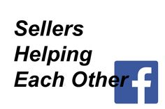 Sellers Helping Each Other (FACEBOOK - Closed Group) --This group is for online sellers to help each other. If you have a question or would like help in improving your listing, need help identifying items. This is the place for you.