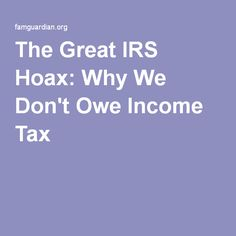 The Great IRS Hoax: Why We Don't Owe Income Tax