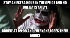 No one bats an eye at staying late, but arrive 5 minutes late...