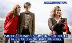 I don't love River, but I do wonder if he really loved her. I mean what about Rose? I know he truly loved her