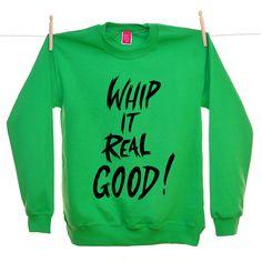 Whip it Real Good Sweatshirt