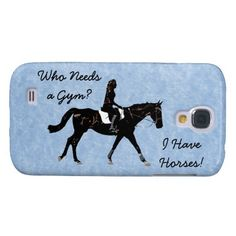 Who Needs a Gym? I Have Horses Samsung Galaxy S4 Covers - Customize to your liking! #horses #whoneedsagym #galaxys4case