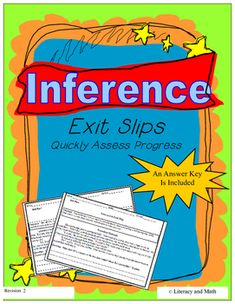 Inference Exit Slips~These inference exit slips are a quick and convenient way to assess students.  The exit slips contain original fiction and nonfiction passages plus a written response question for each exit slip.  20 exit slips are included.