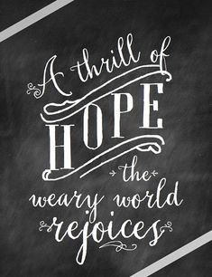 A thrill of hope, the weary world rejoices.  Beautiful line from the famous O Holy Night Christmas song set on a chalkboard style background. Display a                                                                                                                                                                                 More