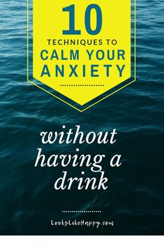 10 Techniques to Calm Your Anxiety Without Having a Drink - these techniques are easy & sometake just a few minutes!   #selfcare #anxiety