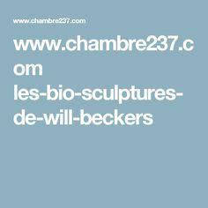 www.chambre237.com les-bio-sculptures-de-will-beckers