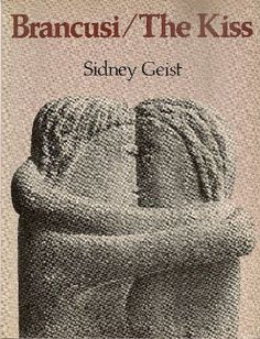 Icon Editions: Brancusi-The Kiss by Sidney Geist (1978, Paperback) - Fairly Good