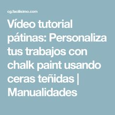 Vídeo tutorial pátinas: Personaliza tus trabajos con chalk paint usando ceras teñidas | Manualidades Furniture Makeover, Chalk Paint, Painted Furniture, Decoupage, Diy And Crafts, Restoration, Woodworking, Colours, Painting