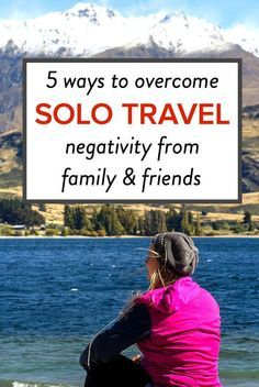 5 Ways to Deal with Solo Travel Negativity from Family