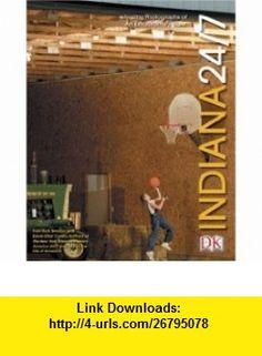 Indiana 24/7 (9780756600549) Rick Smolan, David Elliot Cohen , ISBN-10: 0756600545  , ISBN-13: 978-0756600549 ,  , tutorials , pdf , ebook , torrent , downloads , rapidshare , filesonic , hotfile , megaupload , fileserve