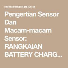 Pengertian Sensor Dan Macam-macam Sensor: RANGKAIAN BATTERY CHARGER