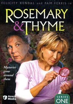 Rosemary and Thyme.  One of the best British mystery programs.  Two sleuths, Rosemary Boxer and Laura Thyme investigate various murders.  The fabulous english gardens that they are set in are so beautiful, you can almost smell them.  A must see series.
