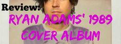 Album Review: Ryan Adams' 1989 #music #taylorswift #TS1989