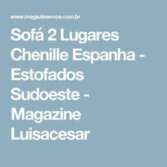 Sofá 2 Lugares Chenille Espanha - Estofados Sudoeste - Magazine Luisacesar