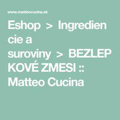 Eshop>Ingrediencie a suroviny>BEZLEPKOVÉ ZMESI  :: Matteo Cucina