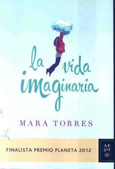 LITERATURA (Barcelona : Planeta, 2012) Lee las primeras páginas: http://www.planetadelibros.com/pdf/Fragmento_VidaImaginaria.pdf Mara Torres presenta La vida imaginaria: http://youtu.be/KDhdEqKhGZQ