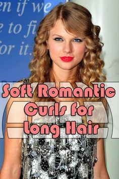 Soft Romantic Curls for Long Hair    I know that all my friends LOVE Taylor Swift so this is why I am posting it plus I love this hairstyle