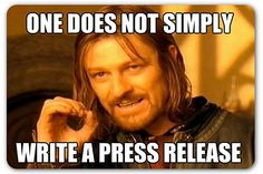 They all think it is soooo easy. One does not simply write a press release ...