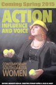 Action, Influence, and Voice : Contemporary South Dakota Women edited by Meredith Redlin, Christine Stewart-Nunez, and Julie M. Barst  #DOEBibliography