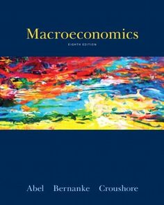 Macroeconomics (8th Edition) by Abel, Andrew B., Bernanke, Ben, Croushore, Dean (2013) Hardcover