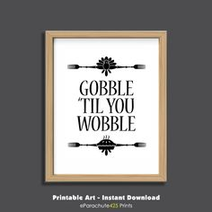 Gobble Til You Wobble, Thanksgiving printable, funny Thanksgiving, Thanksgiving quote, turkey day quote, kitchen wall art, dining room art by Parachute425Prints on Etsy