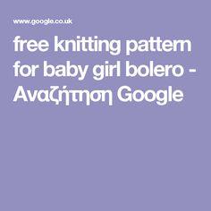 free knitting pattern for baby girl bolero - Αναζήτηση Google