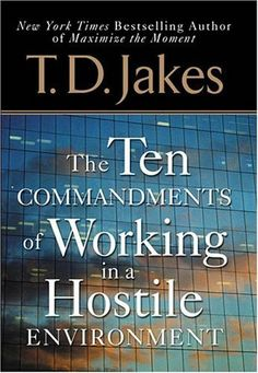 Ten Commandments of Working in a Hostile Environment by T. D. Jakes. $10.82. 236 pages. Publisher: Berkley (January 4, 2005). Author: T. D. Jakes