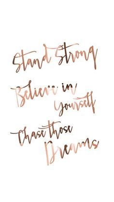 Beautiful Stand Strong Believe In Yourself Chase Those Dreams Iphone Wallpaper Quotes Love Pinterest Gold Iphone Rose Rosegold Wallpaper Inspirations