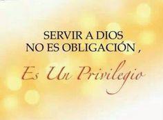 Servir a DIOS no es obligación, es un PRIVILEGIO.