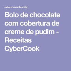 Bolo de chocolate com cobertura de creme de pudim - Receitas CyberCook