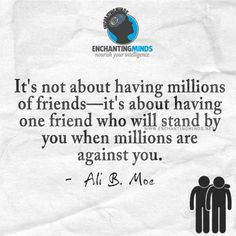It's not about having millions of friends—it's about having one friend who will stand by you when millions are against you. —Ali B. Moe  #FriendshipQuotes