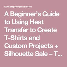 A Beginner's Guide to Using Heat Transfer to Create T-Shirts and Custom Projects + Silhouette Sale – The Pinning Mama