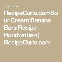 RecipeCurio.comSour Cream Banana Bars Recipe – Handwritten   RecipeCurio.com