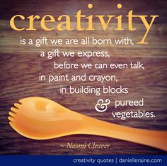 Creativity quotes #11 comes from the beautiful & inspiring @Naomi Francois cleaver .  (From the free email series: http://danielleraine.com/creativity-quotes/creativity-quotes-11-naomi-cleaver/ )