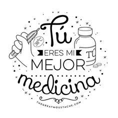Tú eres mi mejor medicina.