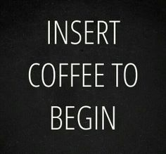 Coffee... always