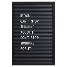 If you cant stop thinking about it, dont stop working for it! Home Quotes And Sayings, Love Me Quotes, Book Quotes, Motivational Quotes, Inspirational Quotes, Cant Stop Thinking, Lunch Room, Dont Stop, Stop Working