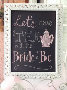 """Let's Have Tea with the Bride to Be"" picture frame chalkboard for tea party bridal shower"