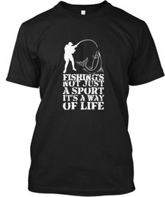 Fishing Not Just a Sport, It's a Way Of Life-Limited edition T Shirt  CHECK THIS OUT-> http://teespring.com/fishingoflife