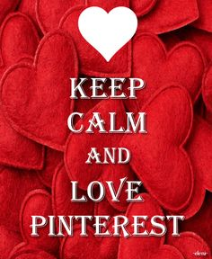 KEEP CALM AND LOVE PINTEREST - created by eleni